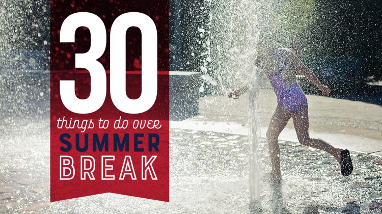 30 things to do over Summer Break