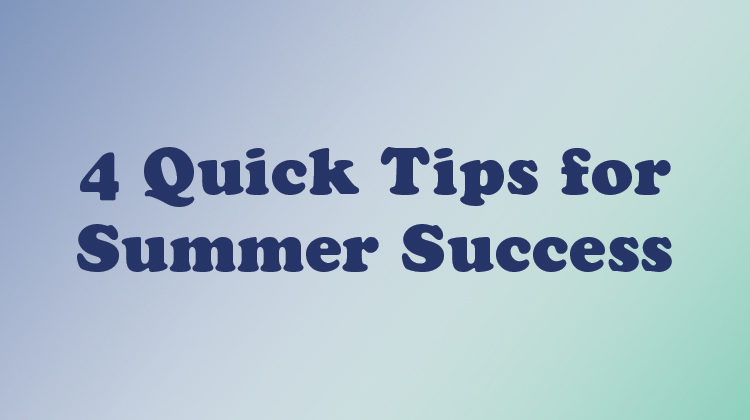 4 Quick Tips for Summer Success